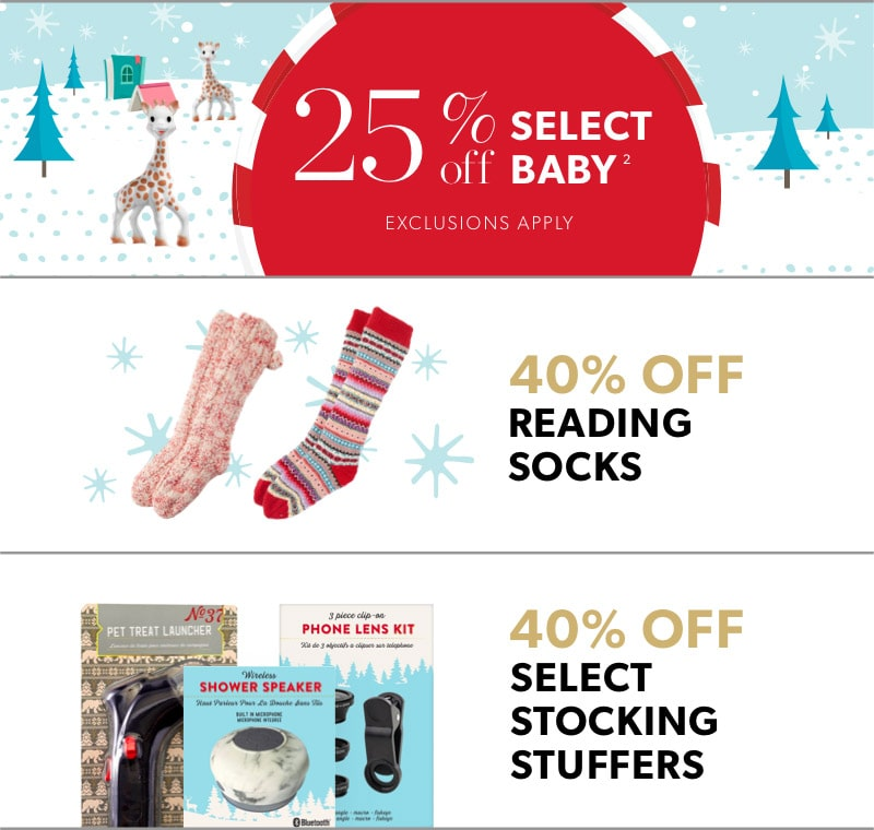 Black Friday In-Store Only: 25% off select baby (exclusions apply), 40% reading socks & 40% select stocking stuffers