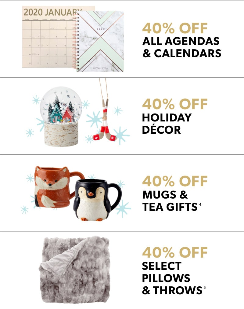 Black Friday In-Store Only: 40% off all agendas & calendars, 40$ off holiday decor, 40$ off mugs & tea, 40% off select pillows and throws