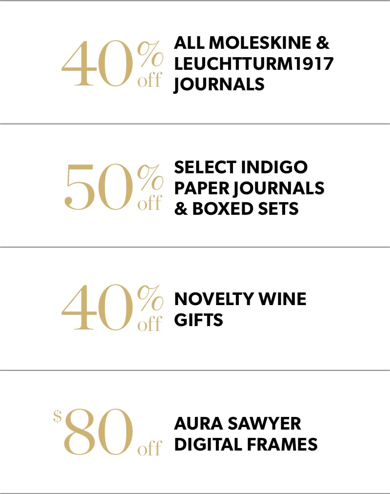 Black Friday In-Store Only: Black Friday In-Store Only: 40% off all Moleskine and Leuchtturm1917 journals, 40% novelty wine gifts & $80 off Aura Sawyer digital frames