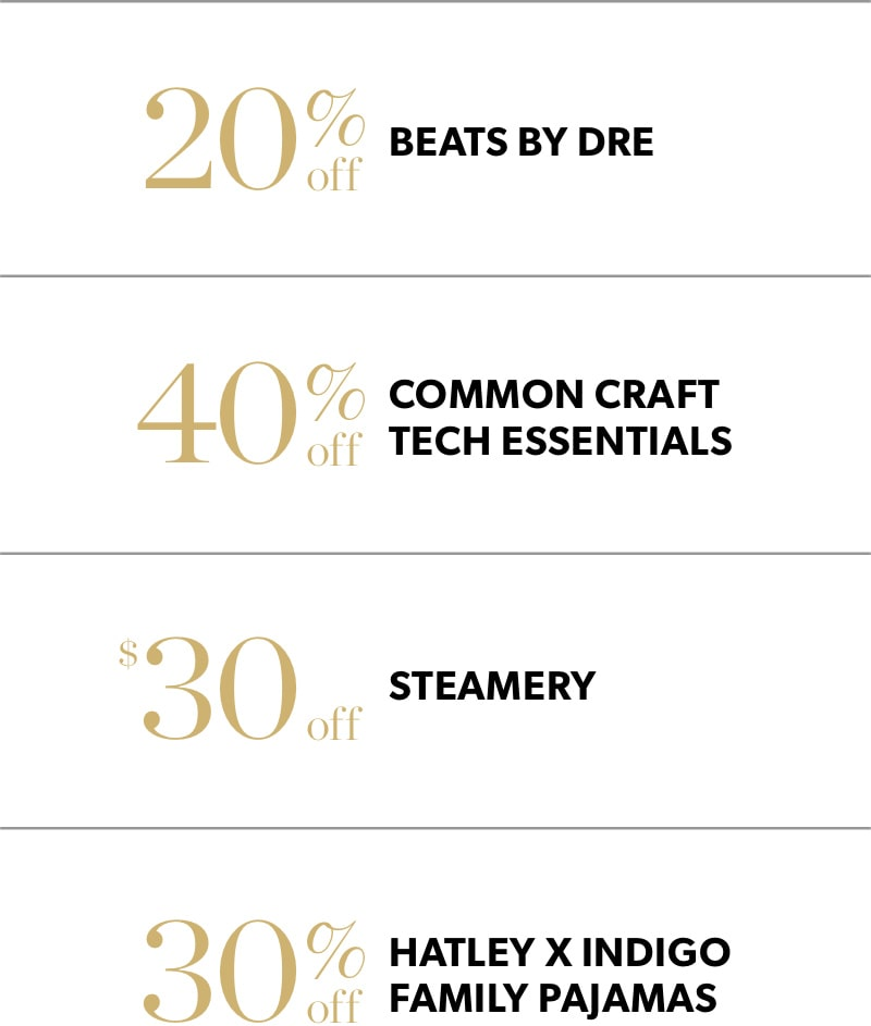 Black Friday In-Store Only: 20% off Beats by Dre, 40% off Common Craft tech essentials, $30 off Steamery, & 30% off Hatley x Indigo family pajamas