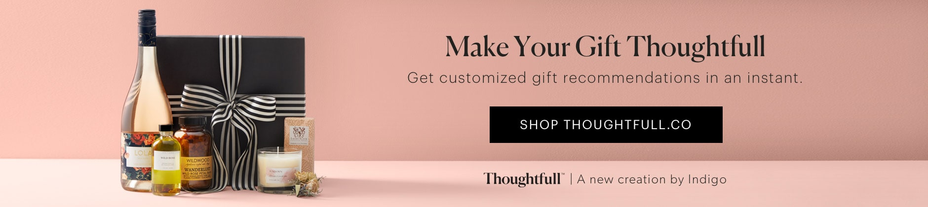 NEW! Gifts that deliver instantly! Giftable experiences and subscriptions that deliver right away via email. Shop Thoughtfull™ - a new creation by Indigo.
