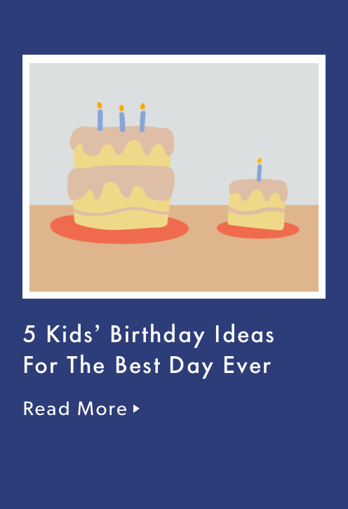 5 kids' birthday ideas for the best day ever.