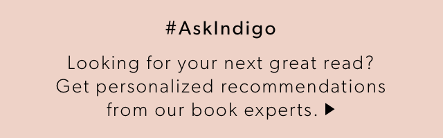 #AskIndigo - Our team of book experts is here to help you find your next read or the perfect book to gift for any occasion.
