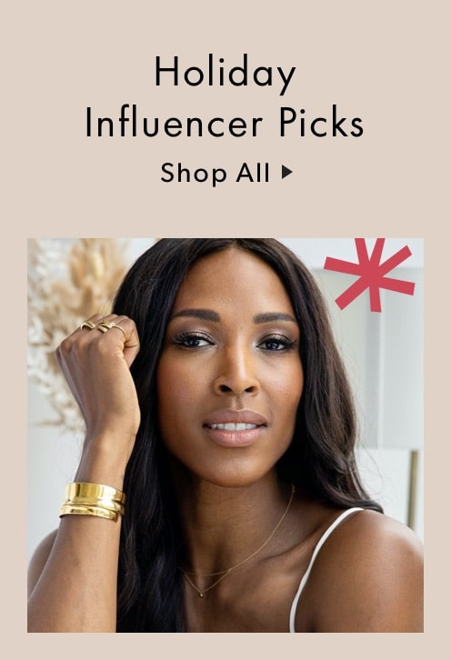 Shop Holiday Influencer Picks.