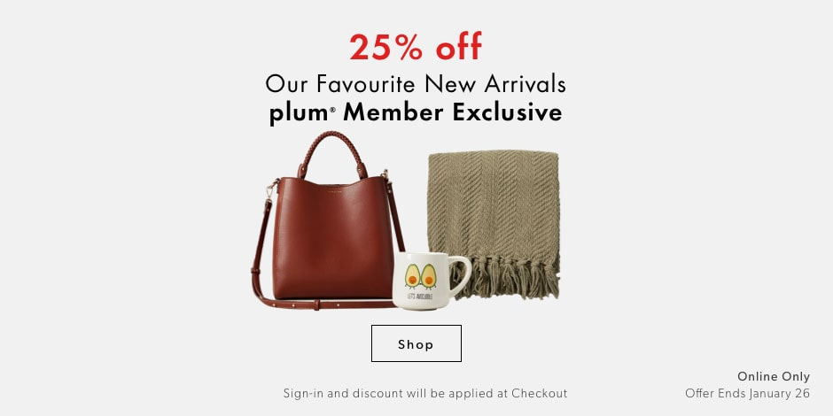 plum member exclusice: 25% off our favourite new arrivals - sign-in and discount will be applied at checkout - offer ends January 26, 2020