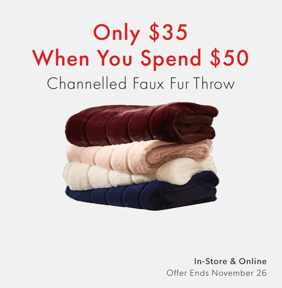 Channelled Faux Fur Throw for $35 (reg. $80)  when you spend $50 in-store and online. Offer ends November 26, 2020