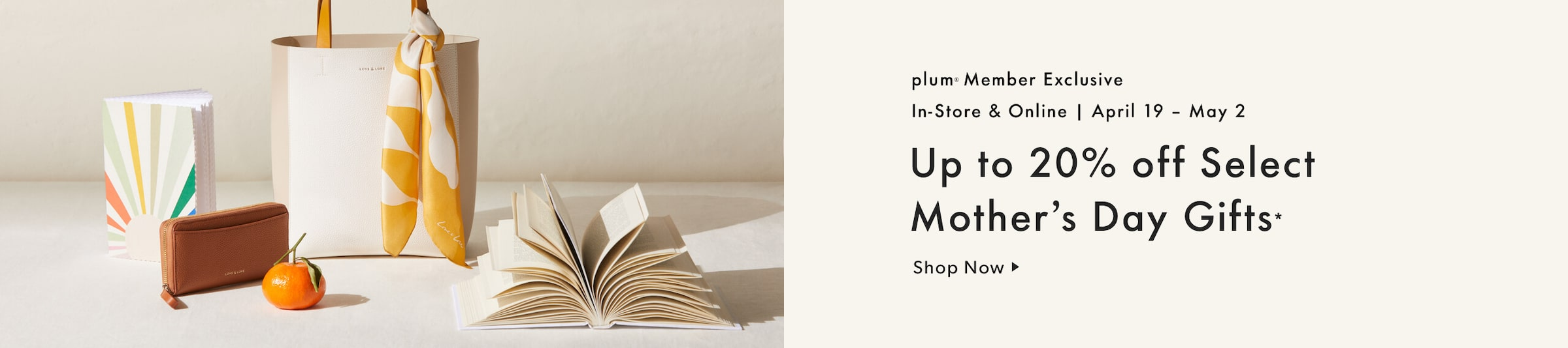 plum member exclusive - up to 20% off select Mother's Day gifts. Offer ends May 2, 2021. In-store and online