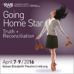 Canada's Royal Winnipeg Ballet presents: Going Home Star - Truth and Reconciliation - Canada's Royal Winnipeg Ballet presents: Going Home Star - Truth and Reconciliation