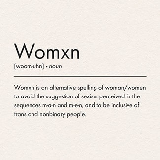 @indigo instagram post: Beige background with black text reading: Womxn is an alternative spelling for woman/women to avoid the suggestion of sexism perceived in the sequences m-a-n and m-e-n, and to be inclusive of trans and nonbinary people.